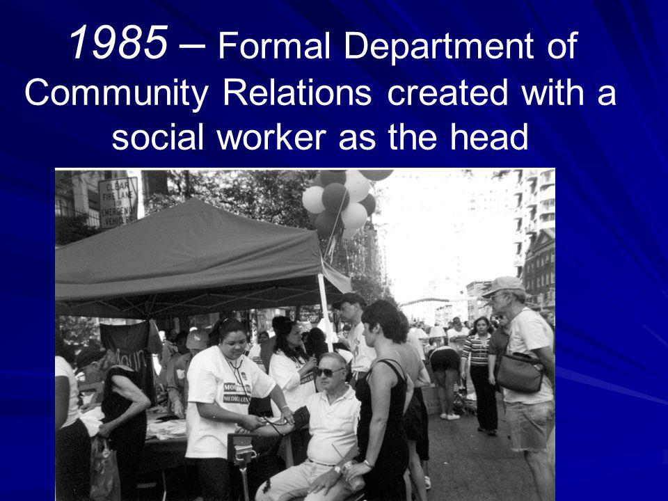 1985 – Formal Department of Community Relations created with a social worker as the head