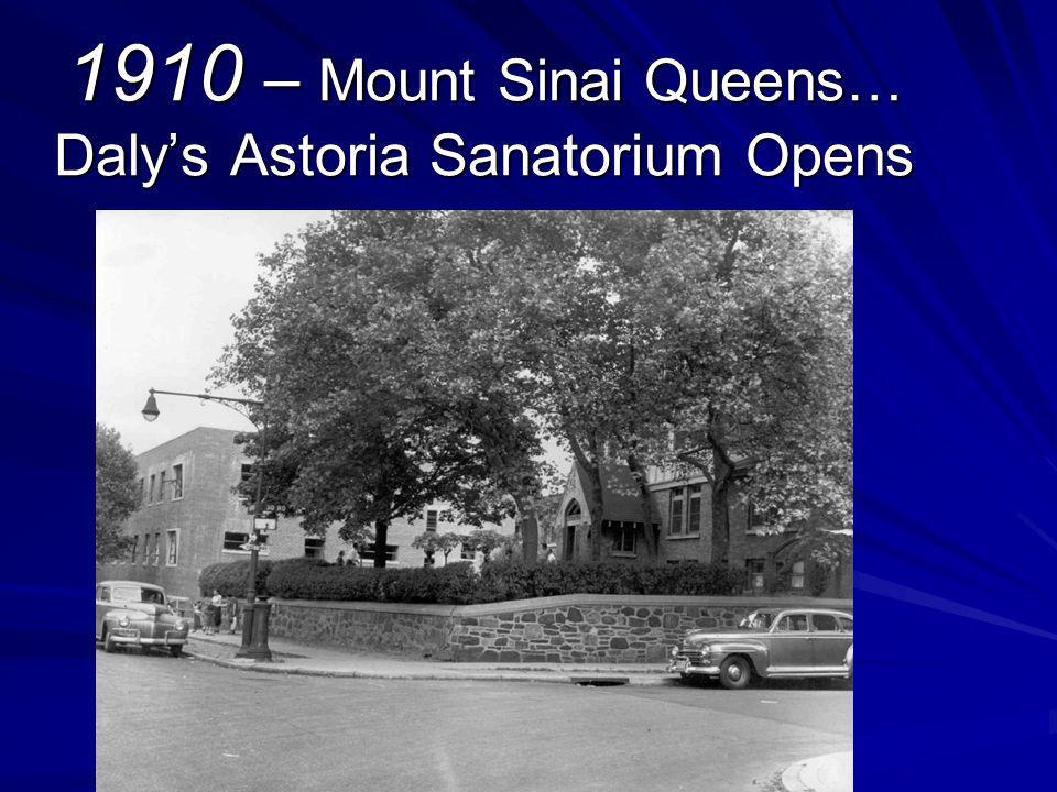 1910 – Mount Sinai Queens… Dalys Astoria Sanatorium Opens