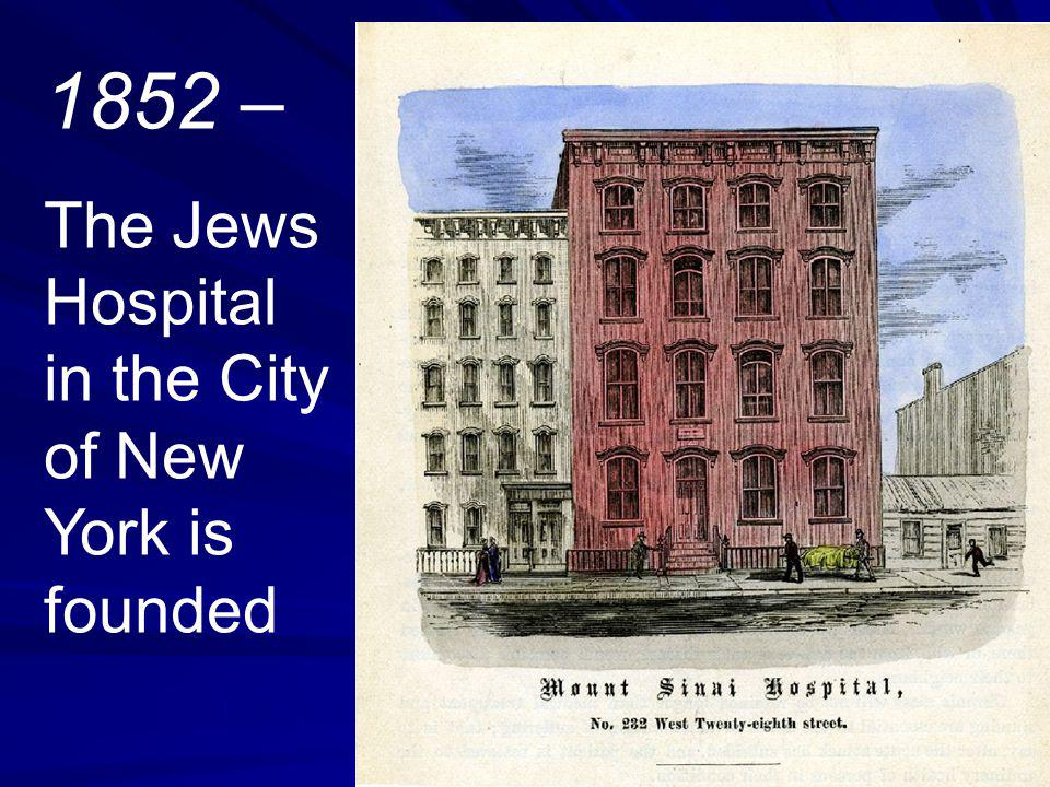 1898 – A new law is established that gives Mount Sinai 40 cents per day for each needy and charity patient; costs were then $1.33 1/5 per day