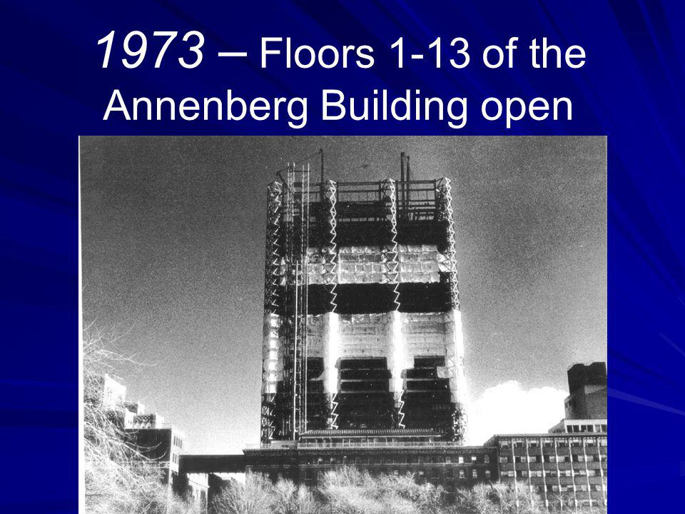 1973 – Floors 1-13 of the Annenberg Building open