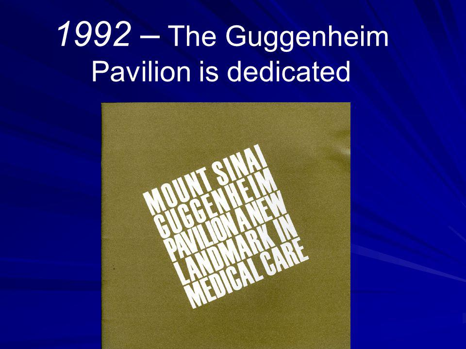 1992 – The Guggenheim Pavilion is dedicated