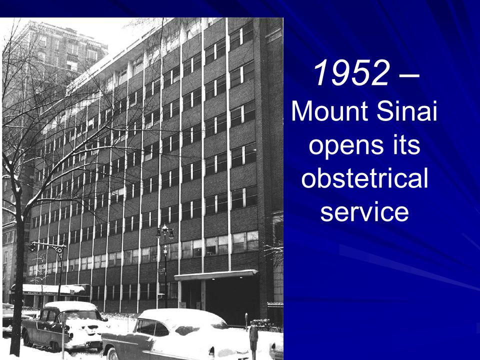 1952 – Mount Sinai opens its obstetrical service