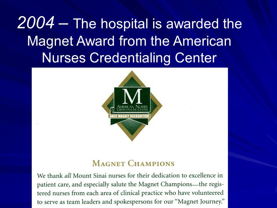 2004 – The hospital is awarded the Magnet Award from the American Nurses Credentialing Center