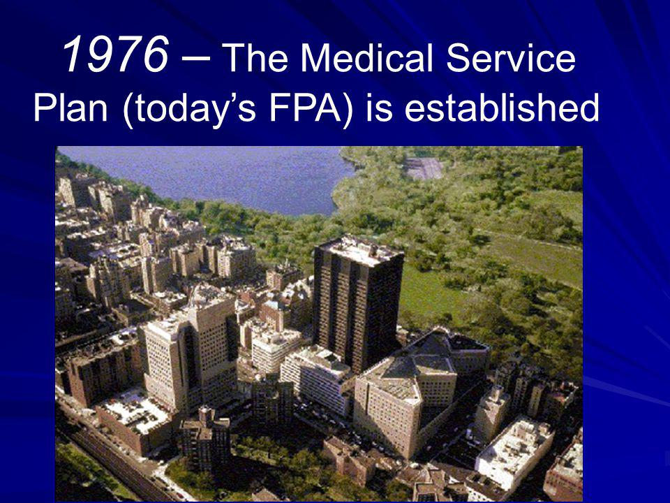 1976 – The Medical Service Plan (todays FPA) is established