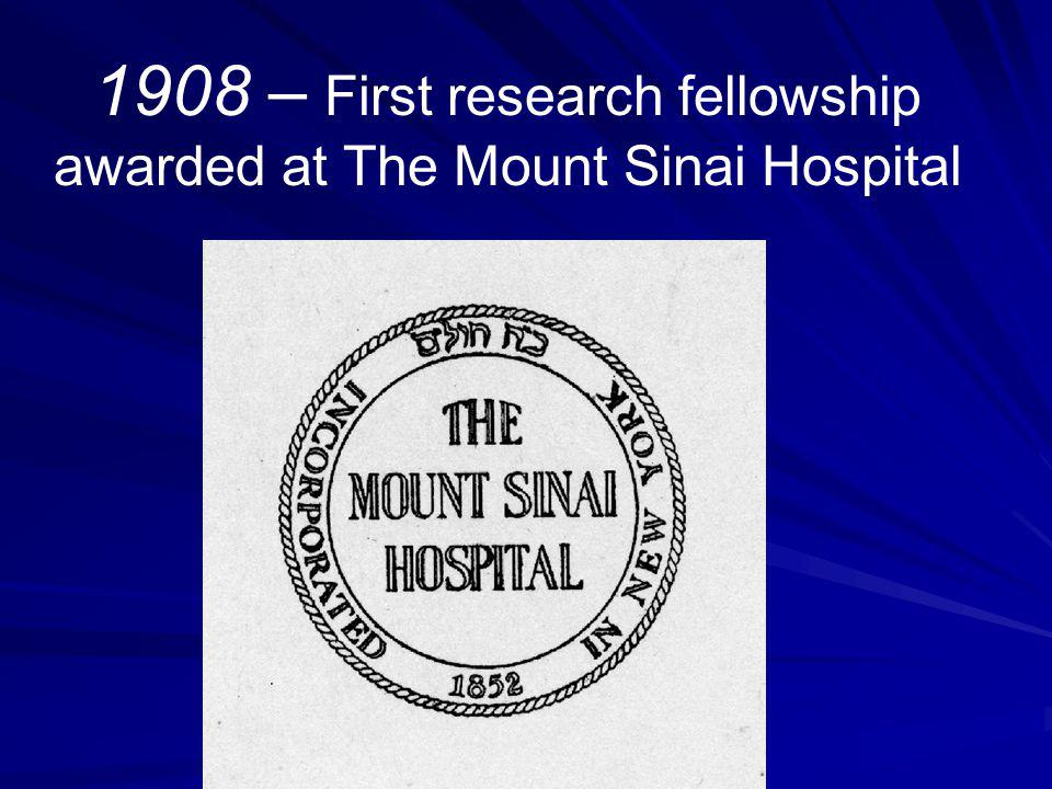 1908 – First research fellowship awarded at The Mount Sinai Hospital