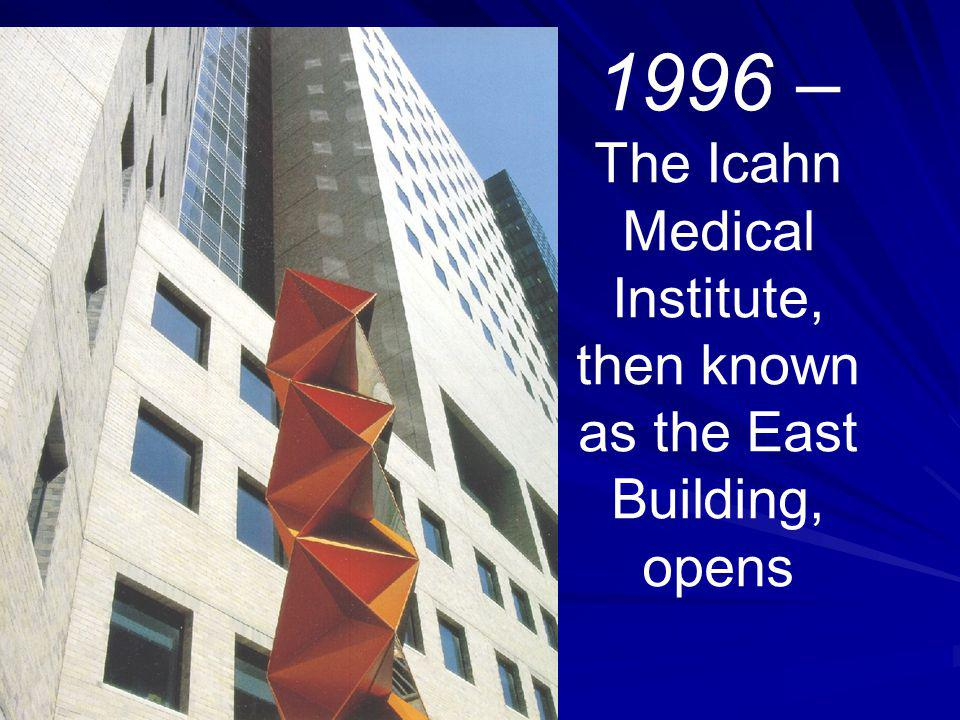 1996 – The Icahn Medical Institute, then known as the East Building, opens