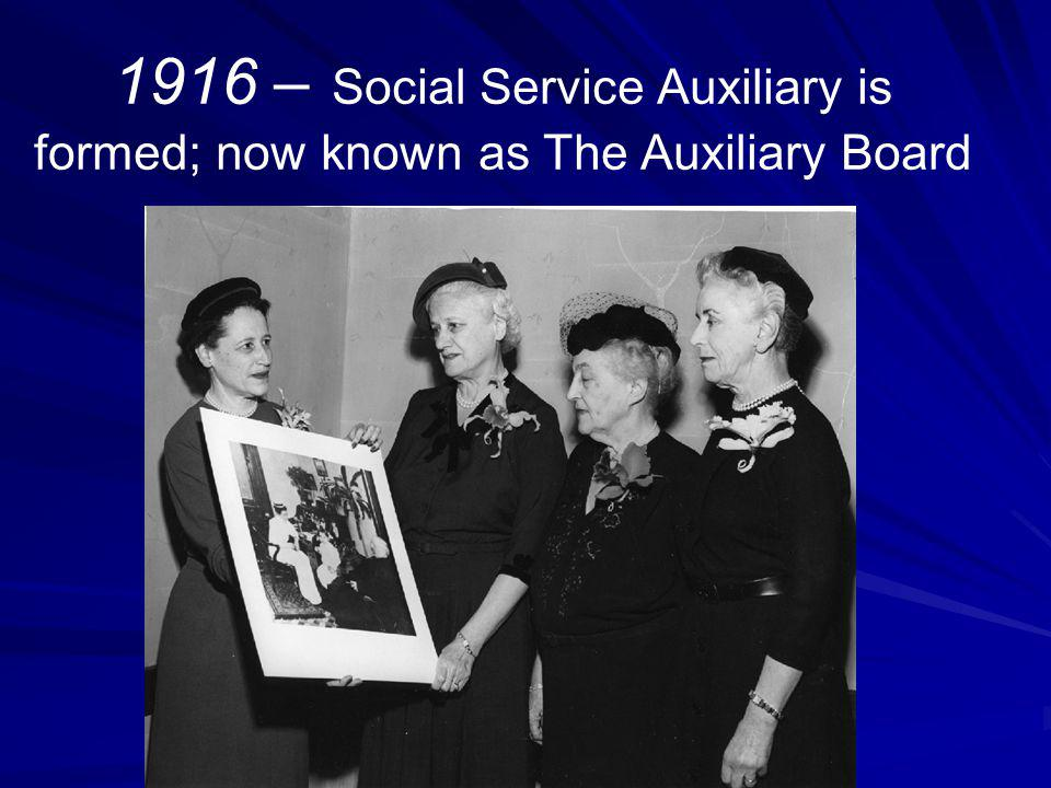 1916 – Social Service Auxiliary is formed; now known as The Auxiliary Board