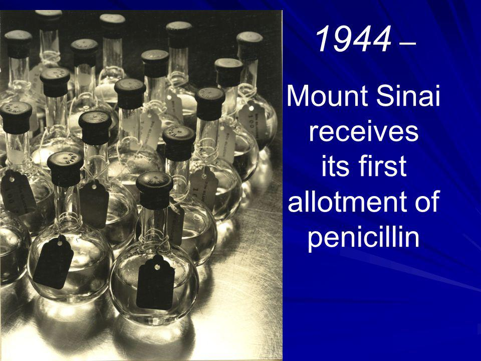 1944 – Mount Sinai receives its first allotment of penicillin