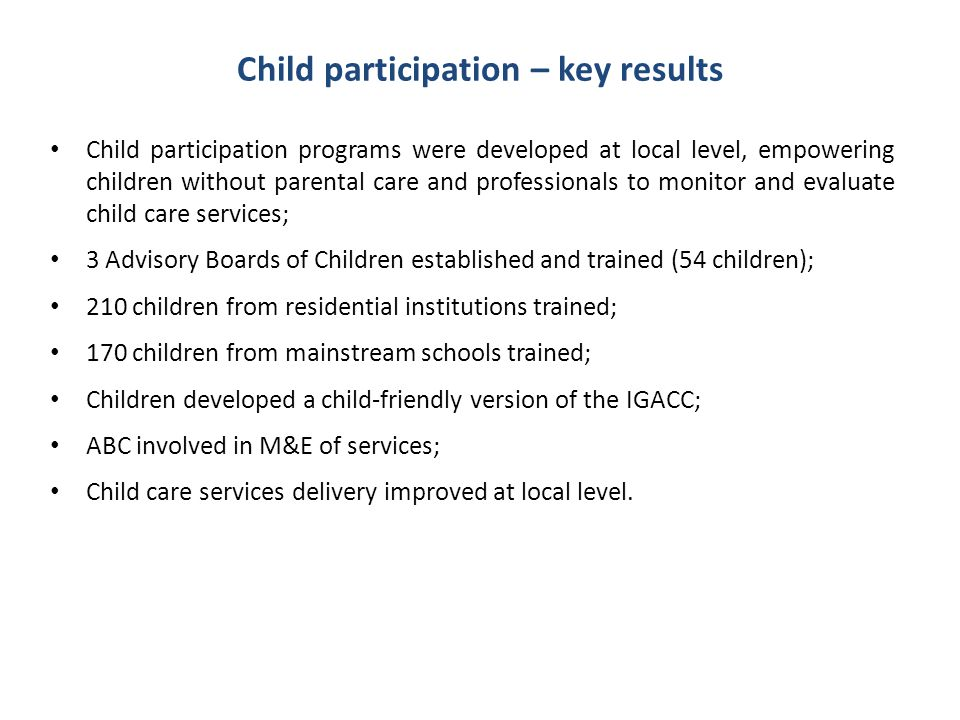Child participation – key results Child participation programs were developed at local level, empowering children without parental care and profession