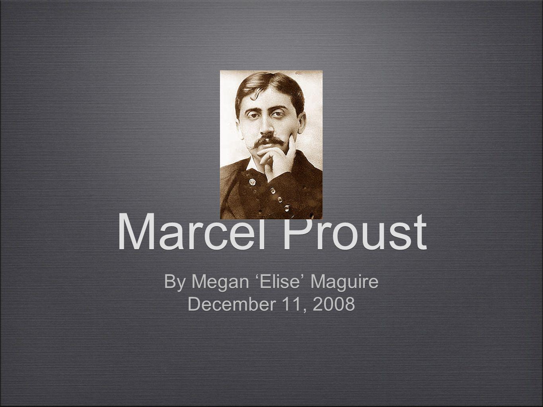 Marcel Proust By Megan Elise Maguire December 11, 2008 By Megan Elise Maguire December 11, 2008