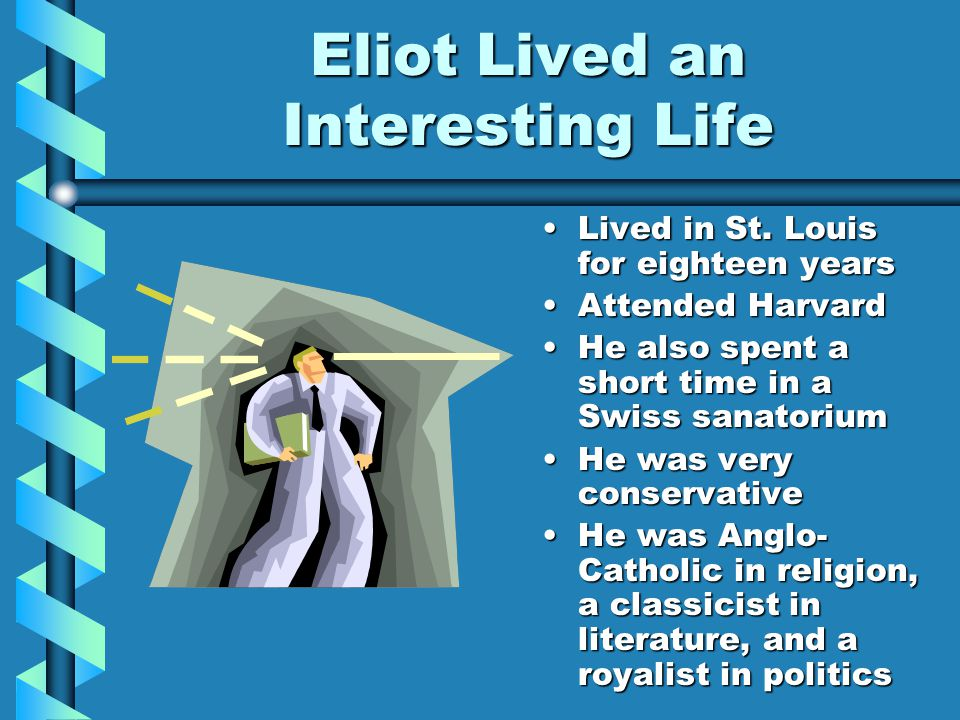 Thomas Stearns Eliot: The Life of a Poet Born in Missouri on September 26, 1888 Eliot died January 4, 1965 He was buried in America with his ancestors despite his British citizenship America was always a part of him