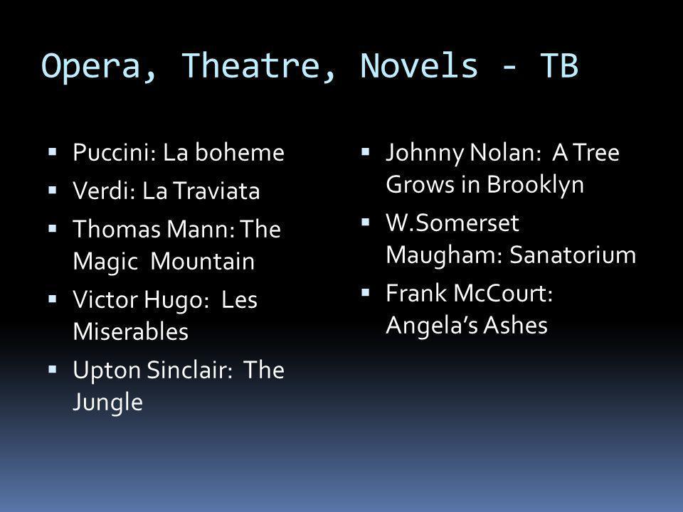 Opera, Theatre, Novels - TB Puccini: La boheme Verdi: La Traviata Thomas Mann: The Magic Mountain Victor Hugo: Les Miserables Upton Sinclair: The Jung