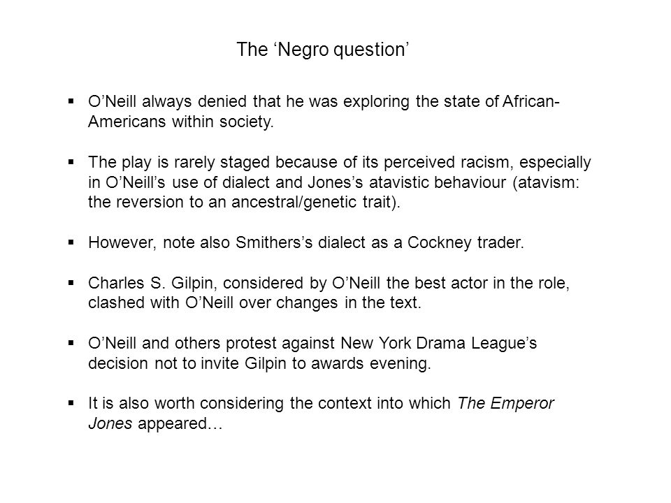 The Negro question ONeill always denied that he was exploring the state of African- Americans within society.