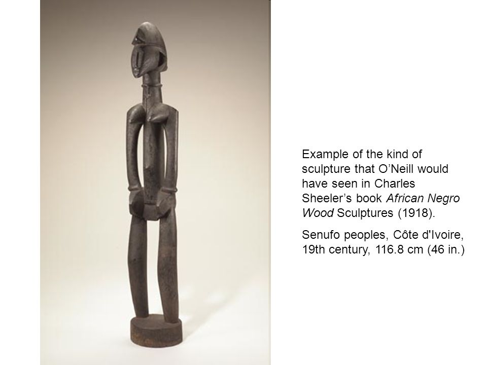 Example of the kind of sculpture that ONeill would have seen in Charles Sheelers book African Negro Wood Sculptures (1918).