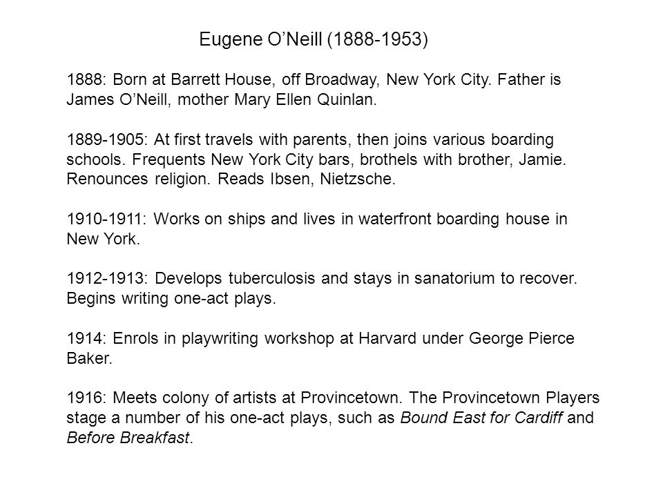 Eugene ONeill ( ) 1888: Born at Barrett House, off Broadway, New York City.