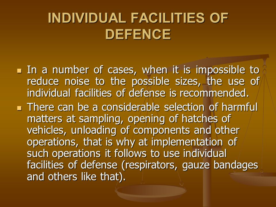 INDIVIDUAL FACILITIES OF DEFENCE In a number of cases, when it is impossible to reduce noise to the possible sizes, the use of individual facilities of defense is recommended.