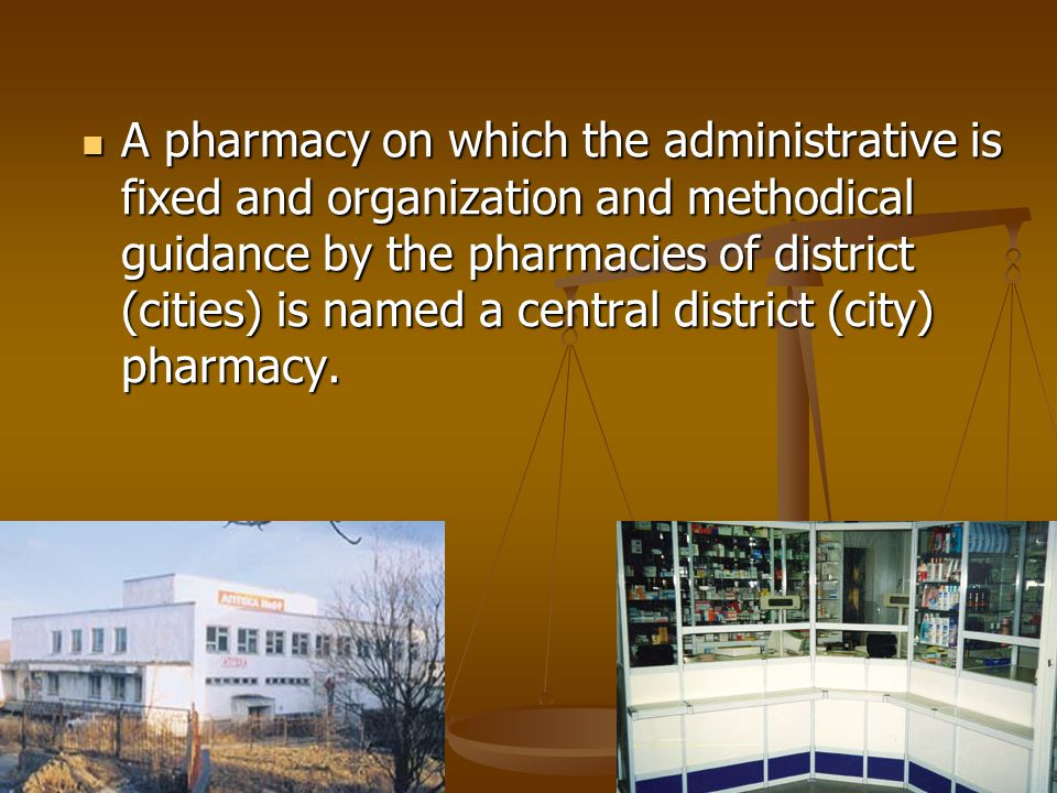 A pharmacy on which the administrative is fixed and organization and methodical guidance by the pharmacies of district (cities) is named a central district (city) pharmacy.