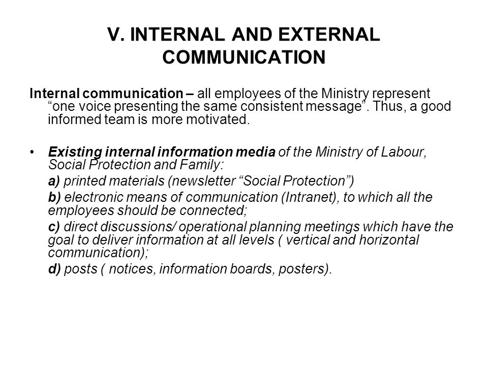 V. INTERNAL AND EXTERNAL COMMUNICATION Internal communication – all employees of the Ministry represent one voice presenting the same consistent messa