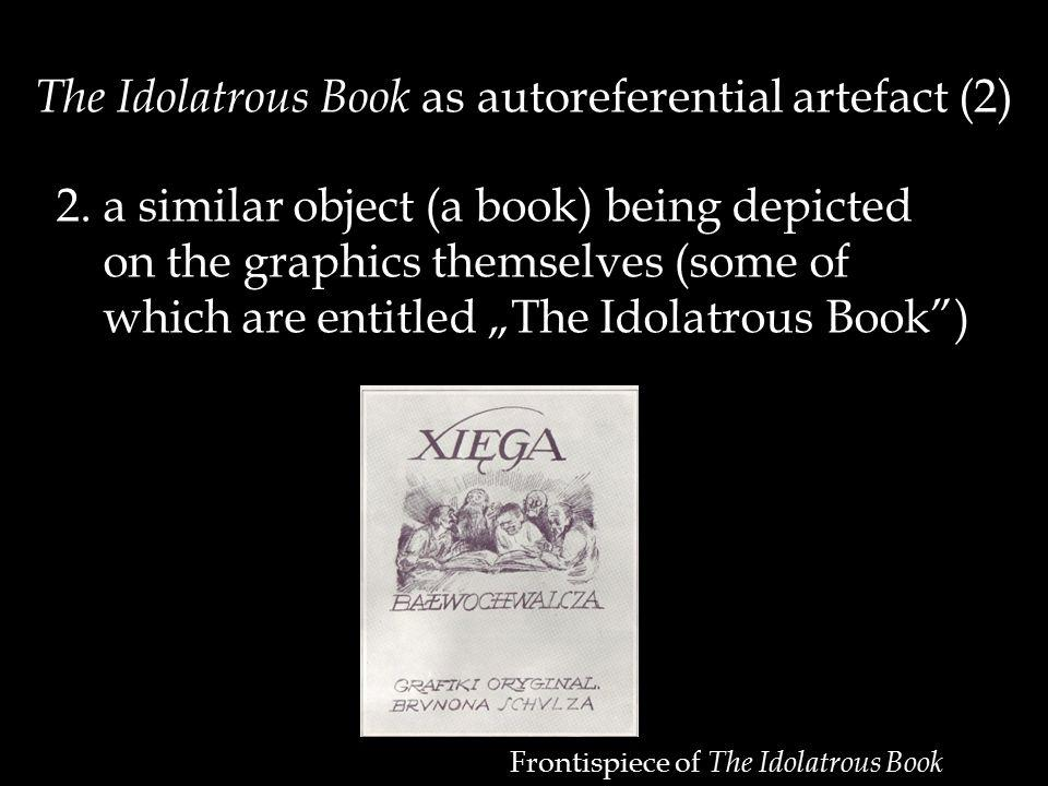 Frontispiece of The Idolatrous Book The Idolatrous Book as autoreferential artefact (2) 2.