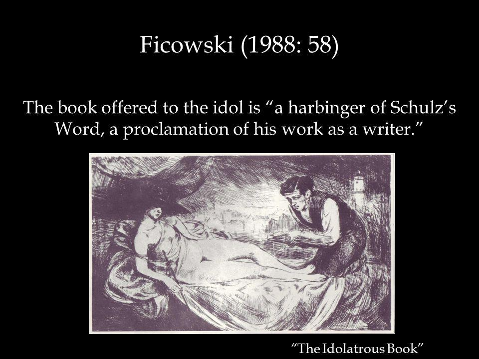 The book offered to the idol is a harbinger of Schulzs Word, a proclamation of his work as a writer.