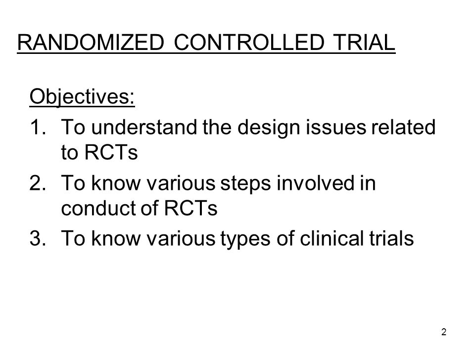 3 RANDOMIZED CONTROLLED TRIAL -Earlier public health measures were introduced on the basis of assumed benefits without subjecting them to rigorous testing - Last 30 to 40 years – Evolution of Randomized Controlled Trials