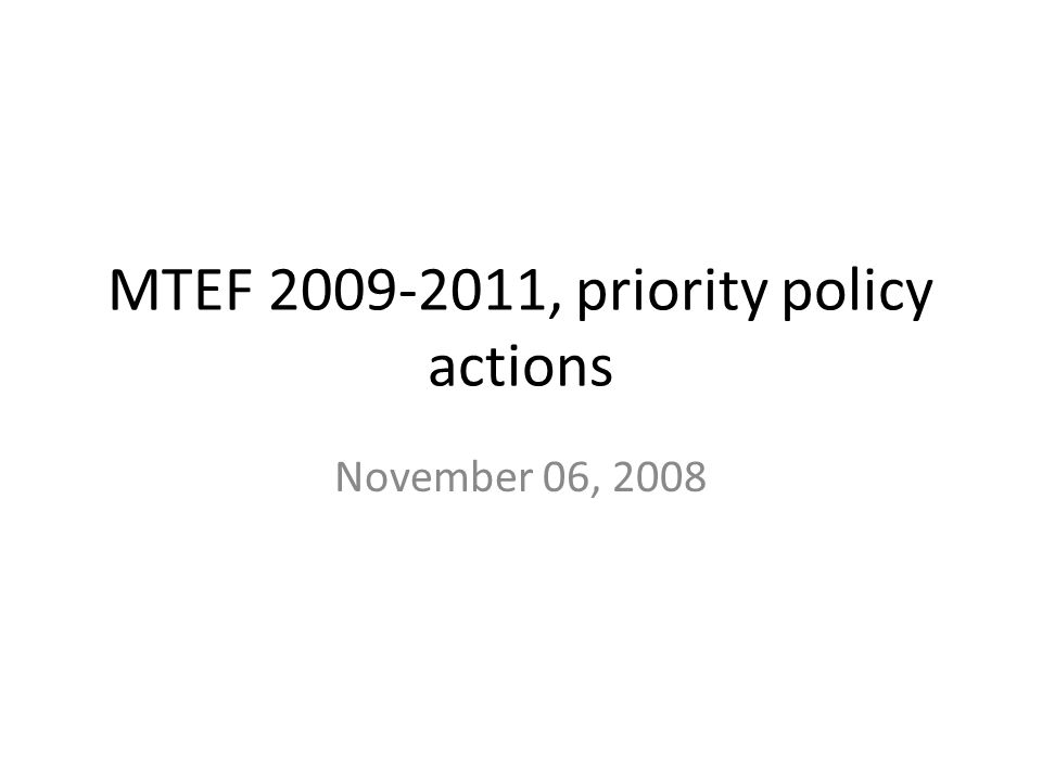 MTEF 2009-2011, priority policy actions November 06, 2008