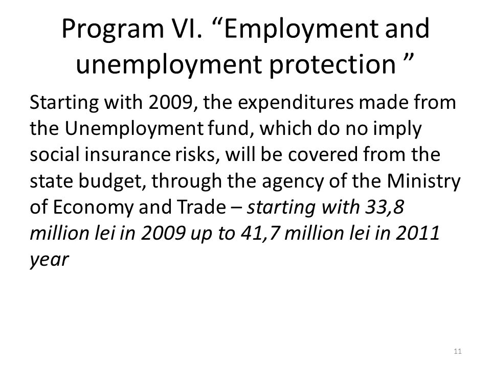 Program VI. Employment and unemployment protection Starting with 2009, the expenditures made from the Unemployment fund, which do no imply social insu
