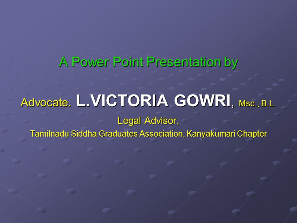 A Power Point Presentation by Advocate. L.VICTORIA GOWRI, Msc., B.L.