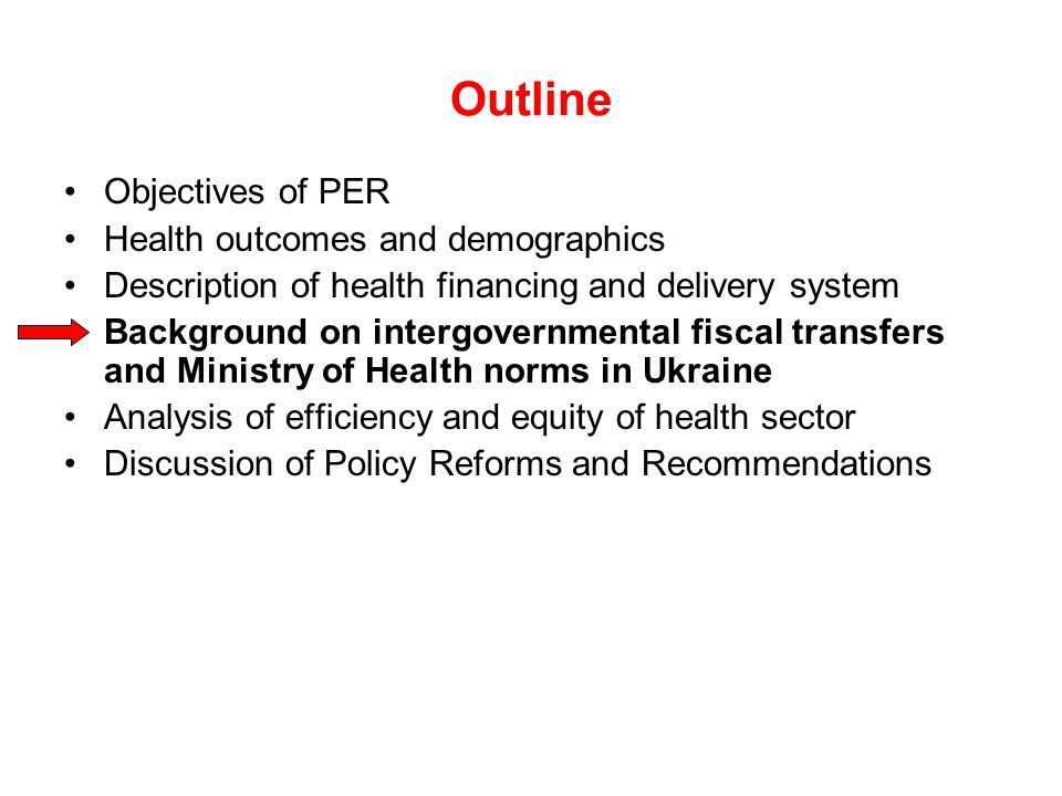 Outline Objectives of PER Health outcomes and demographics Description of health financing and delivery system Background on intergovernmental fiscal