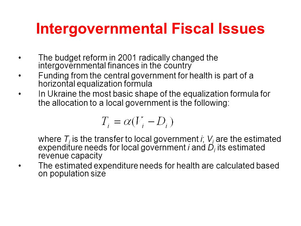 Intergovernmental Fiscal Issues The budget reform in 2001 radically changed the intergovernmental finances in the country Funding from the central gov