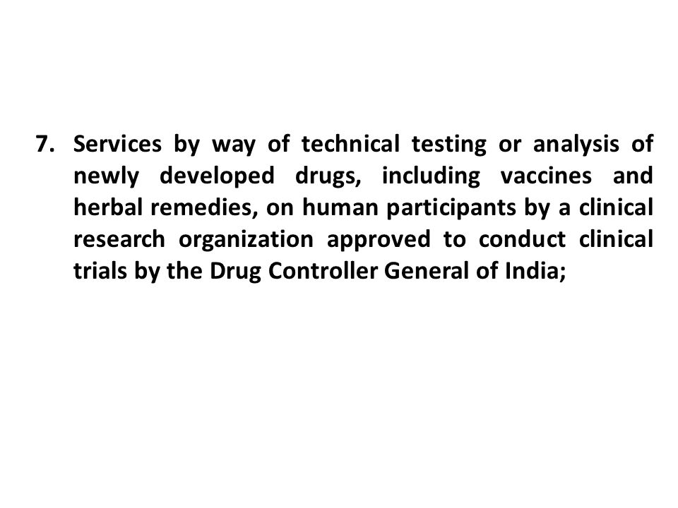 7.Services by way of technical testing or analysis of newly developed drugs, including vaccines and herbal remedies, on human participants by a clinic