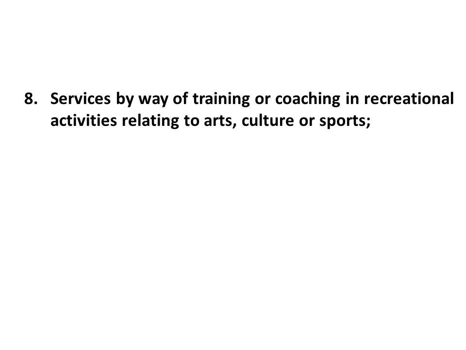 8.Services by way of training or coaching in recreational activities relating to arts, culture or sports;