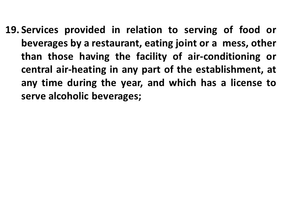 19.Services provided in relation to serving of food or beverages by a restaurant, eating joint or a mess, other than those having the facility of air-