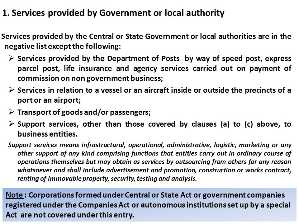 1. Services provided by Government or local authority Services provided by the Central or State Government or local authorities are in the negative li