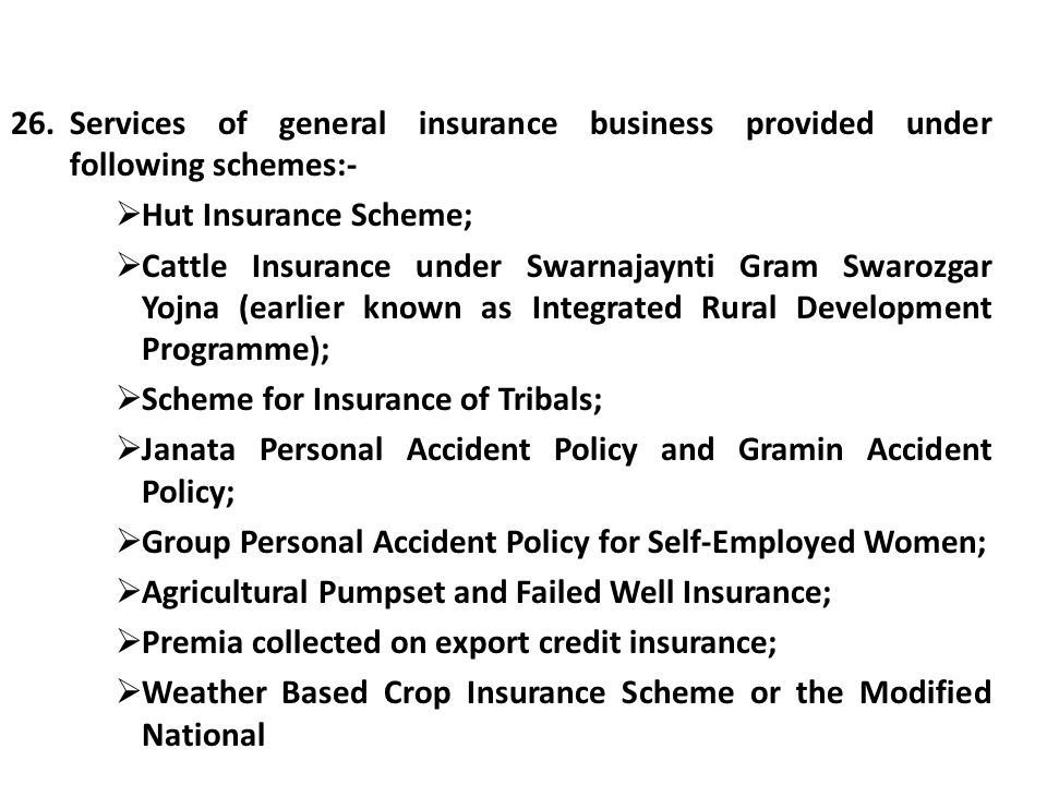 26.Services of general insurance business provided under following schemes:- Hut Insurance Scheme; Cattle Insurance under Swarnajaynti Gram Swarozgar