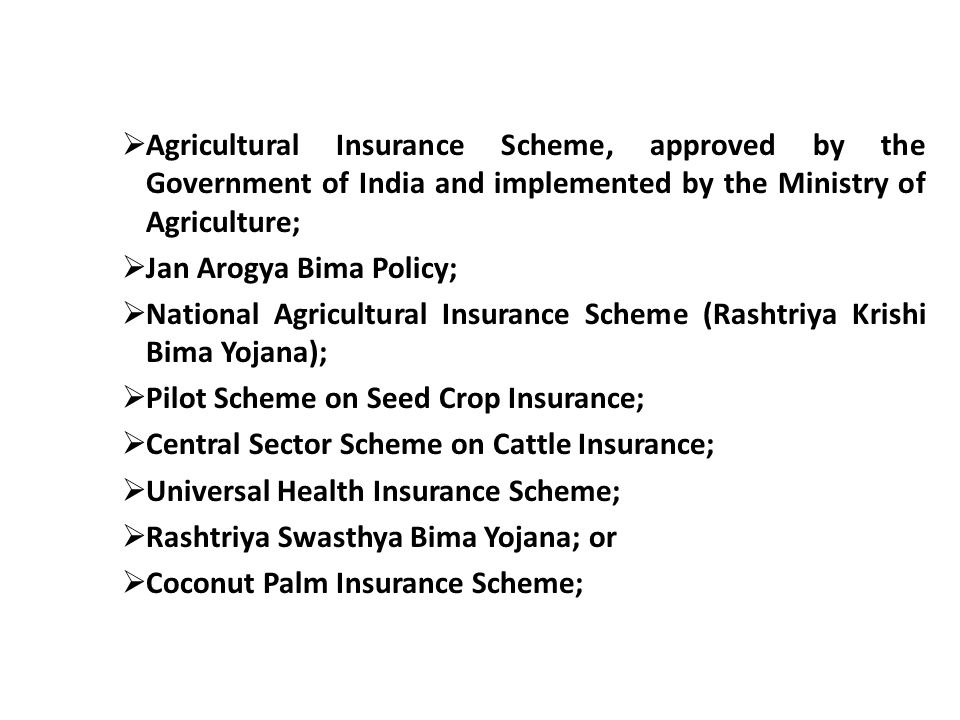 Agricultural Insurance Scheme, approved by the Government of India and implemented by the Ministry of Agriculture; Jan Arogya Bima Policy; National Ag