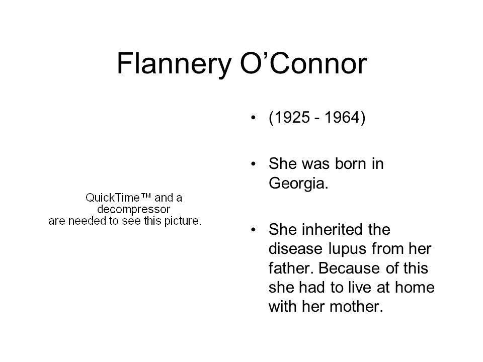 Flannery OConnor (1925 - 1964) She was born in Georgia.