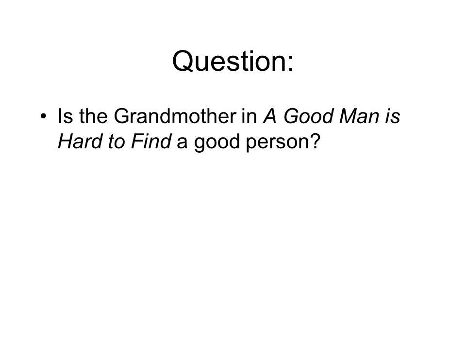 Question: Is the Grandmother in A Good Man is Hard to Find a good person?