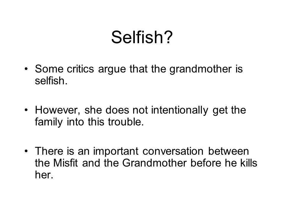 Selfish. Some critics argue that the grandmother is selfish.