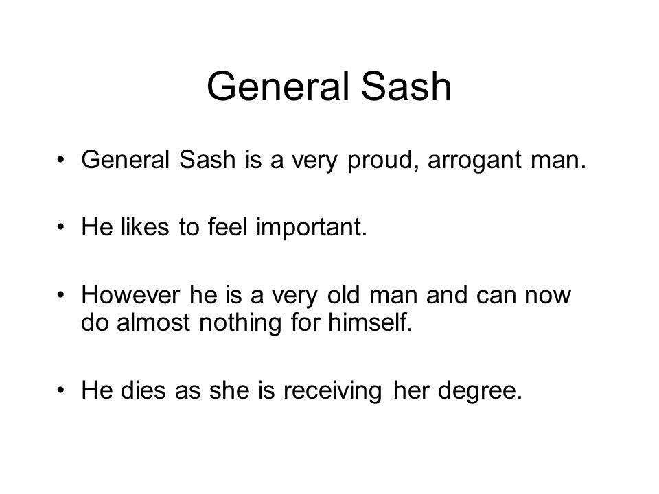 General Sash General Sash is a very proud, arrogant man.
