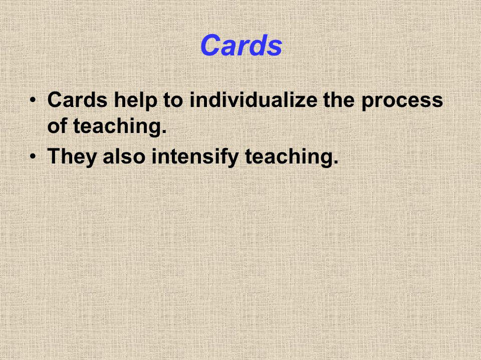 Cards Cards help to individualize the process of teaching. They also intensify teaching.