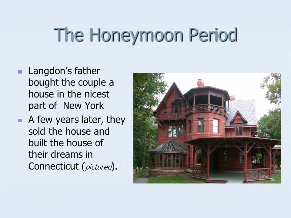 The Honeymoon Period Langdons father bought the couple a house in the nicest part of New York Langdons father bought the couple a house in the nicest part of New York A few years later, they sold the house and built the house of their dreams in Connecticut ( pictured ).