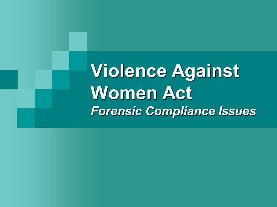 VAWA Forensic Compliance 2005 Reauthorization 42 USCA S.