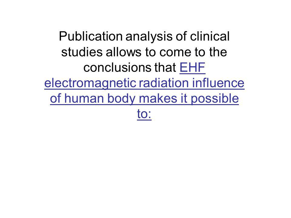 Publication analysis of clinical studies allows to come to the conclusions that EHF electromagnetic radiation influence of human body makes it possible to: