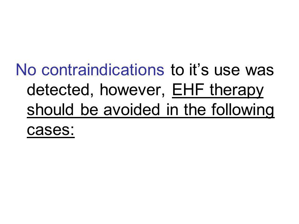 No contraindications to its use was detected, however, EHF therapy should be avoided in the following cases: