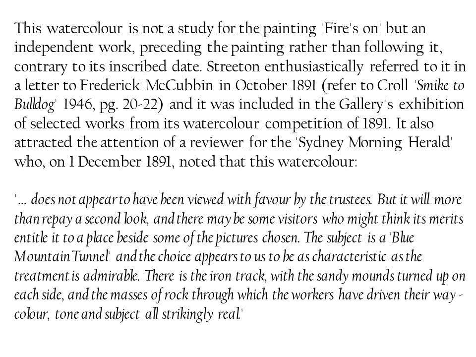This watercolour is not a study for the painting 'Fire's on' but an independent work, preceding the painting rather than following it, contrary to its