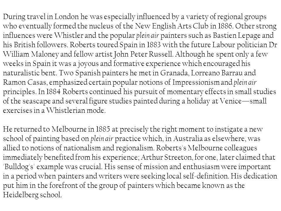During travel in London he was especially influenced by a variety of regional groups who eventually formed the nucleus of the New English Arts Club in