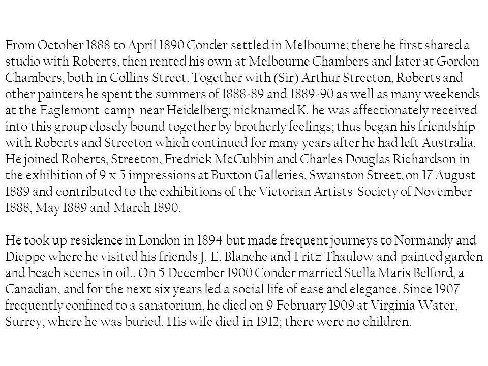 From October 1888 to April 1890 Conder settled in Melbourne; there he first shared a studio with Roberts, then rented his own at Melbourne Chambers an