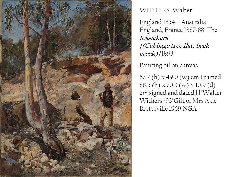 WITHERS, Walter England 1854 – Australia England, France 1887-88 The fossickers [(Cabbage tree flat, back creek)] 1893 Painting oil on canvas 67.7 (h)