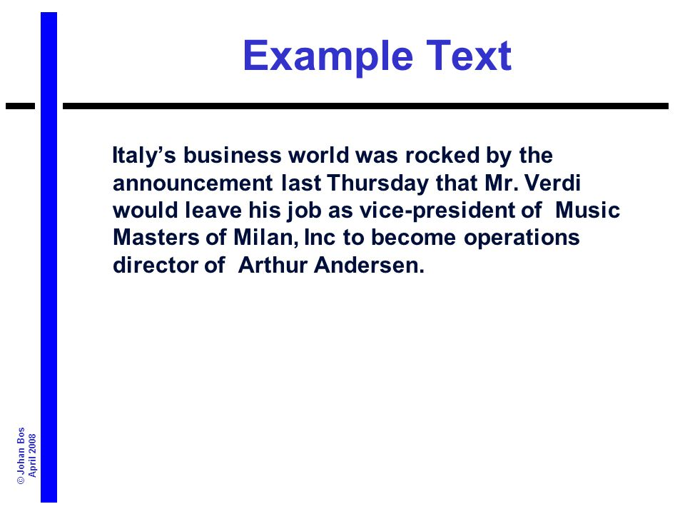 © Johan Bos April 2008 Example Text Italys business world was rocked by the announcement last Thursday that Mr. Verdi would leave his job as vice-pres